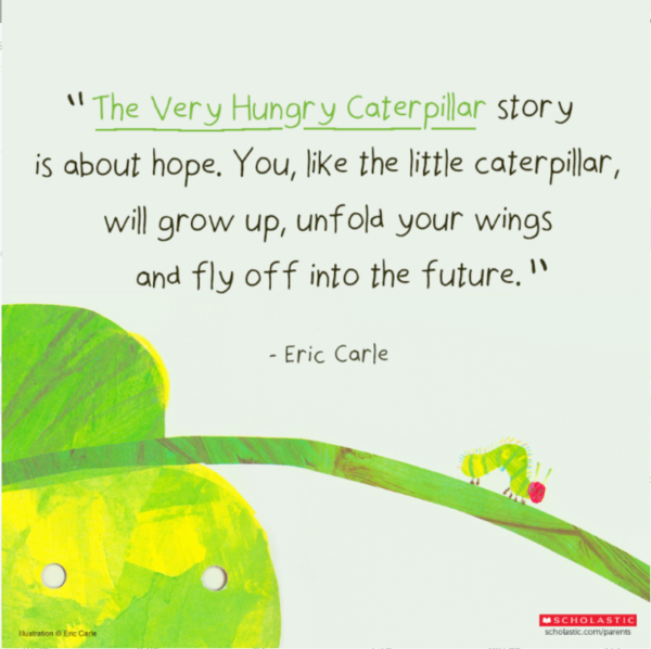 """cover of Hungry Caterpillar book by Eric Carle with Quote """"The very hungry caterpillar is about hope. You, like the little caterpillar, will grow up, unfold your wings and fly off into the future"""""""